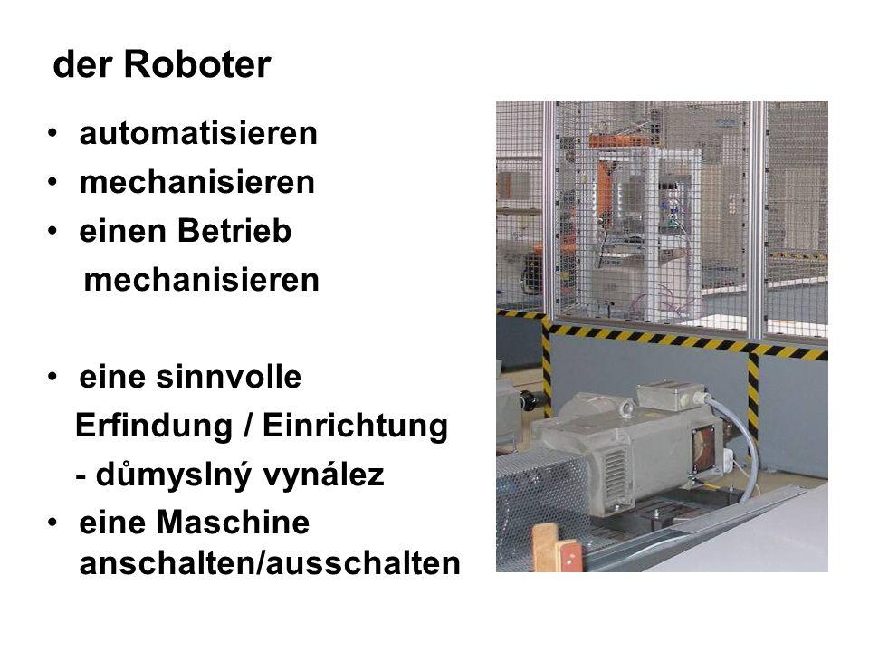 der Roboter automatisieren mechanisieren einen Betrieb mechanisieren eine sinnvolle Erfindung / Einrichtung - důmyslný vynález eine Maschine anschalten/ausschalten