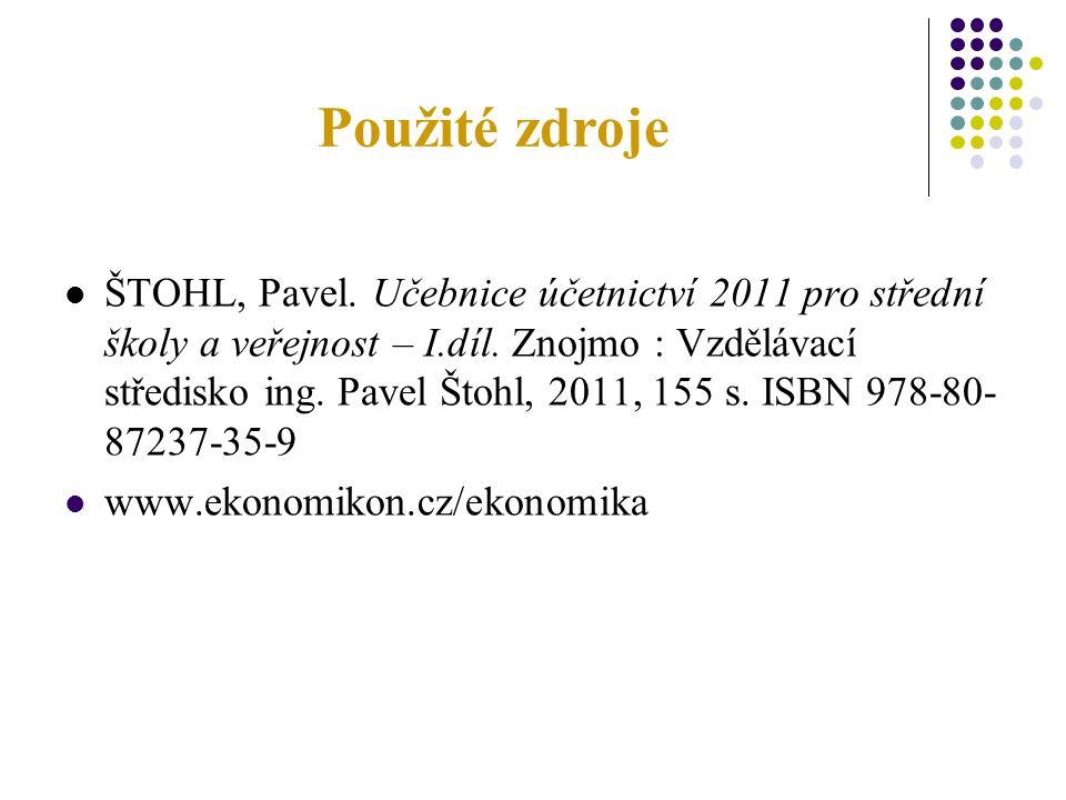 Použité zdroje ŠTOHL, Pavel. Učebnice účetnictví 2011 pro střední školy a veřejnost – I.díl.
