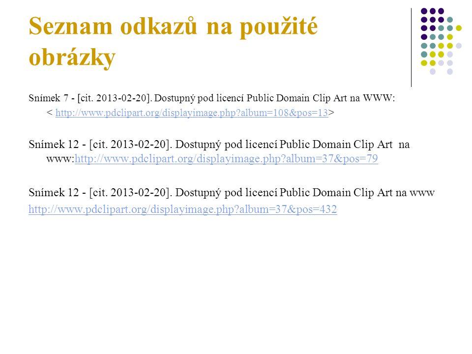 Seznam odkazů na použité obrázky Snímek 7 - [cit. 2013-02-20]. Dostupný pod licencí Public Domain Clip Art na WWW: http://www.pdclipart.org/displayima