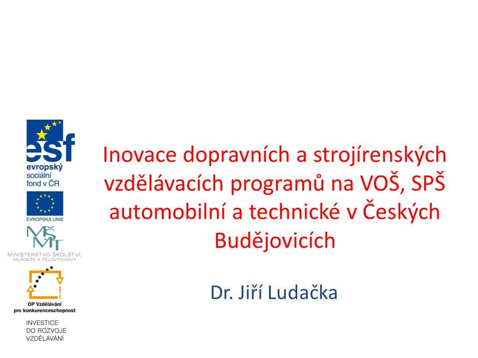 Inovace dopravních a strojírenských vzdělávacích programů na VOŠ, SPŠ automobilní a technické v Českých Budějovicích Dr. Jiří Ludačka