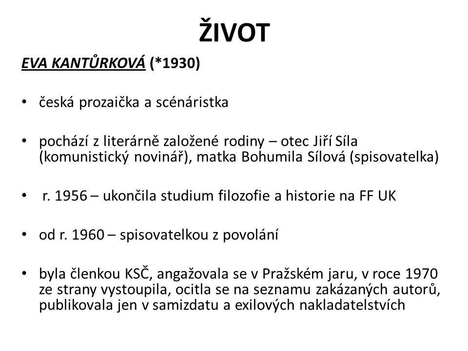 ŽIVOT EVA KANTŮRKOVÁ (*1930) česká prozaička a scénáristka pochází z literárně založené rodiny – otec Jiří Síla (komunistický novinář), matka Bohumila Sílová (spisovatelka) r.