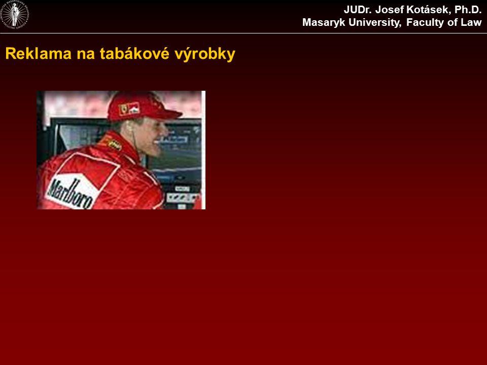 Reklama na tabákové výrobky JUDr. Josef Kotásek, Ph.D. Masaryk University, Faculty of Law