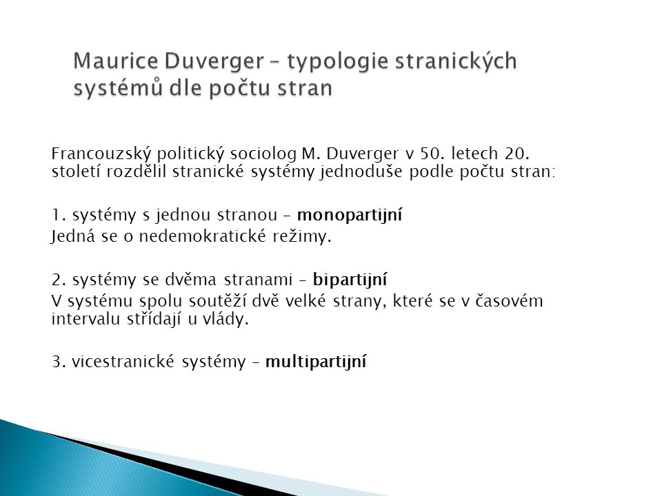 Maurice Duverger – typologie stranických systémů dle počtu stran Francouzský politický sociolog M. Duverger v 50. letech 20. století rozdělil stranick