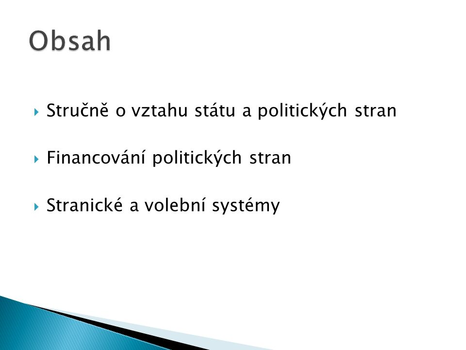  Stručně o vztahu státu a politických stran  Financování politických stran  Stranické a volební systémy