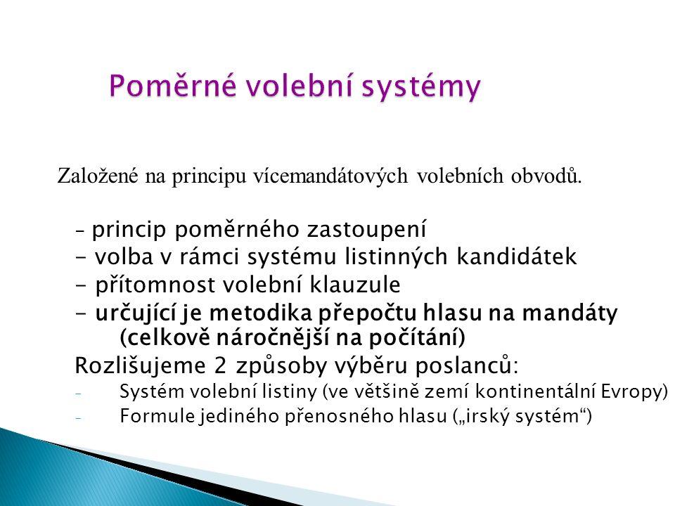 """Poměrné volební systémy - princip poměrného zastoupení - volba v rámci systému listinných kandidátek - přítomnost volební klauzule - určující je metodika přepočtu hlasu na mandáty (celkově náročnější na počítání) Rozlišujeme 2 způsoby výběru poslanců: - Systém volební listiny (ve většině zemí kontinentální Evropy) - Formule jediného přenosného hlasu (""""irský systém ) Založené na principu vícemandátových volebních obvodů."""