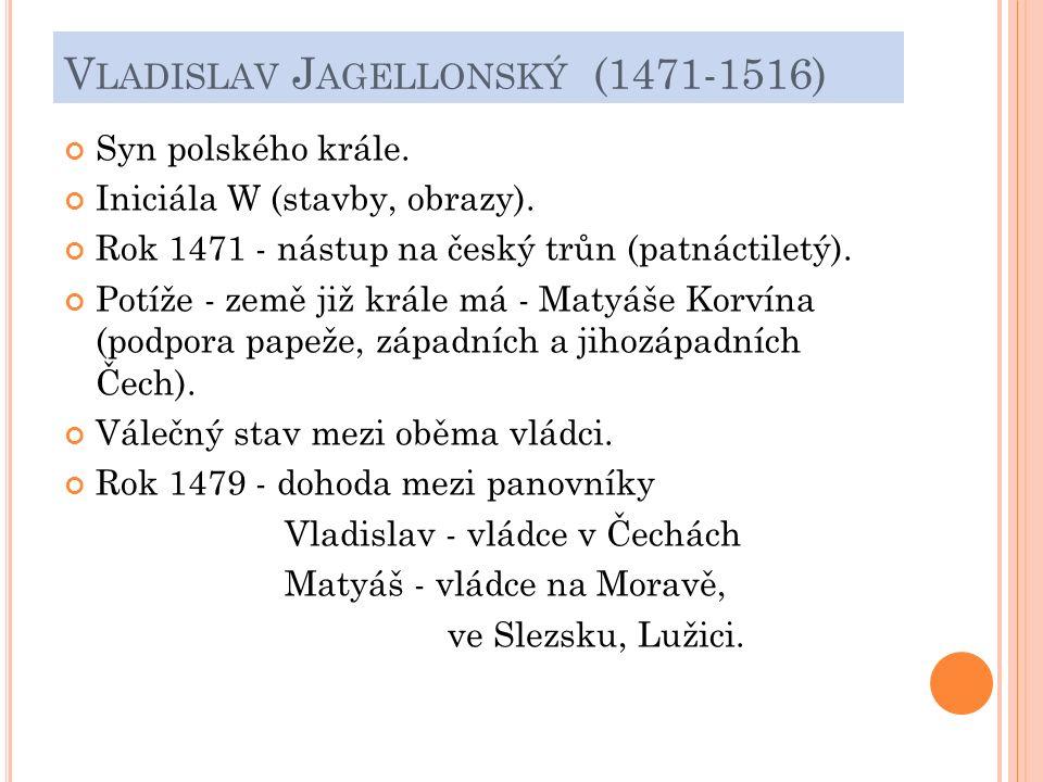 V LADISLAV J AGELLONSKÝ (1471-1516) Syn polského krále.
