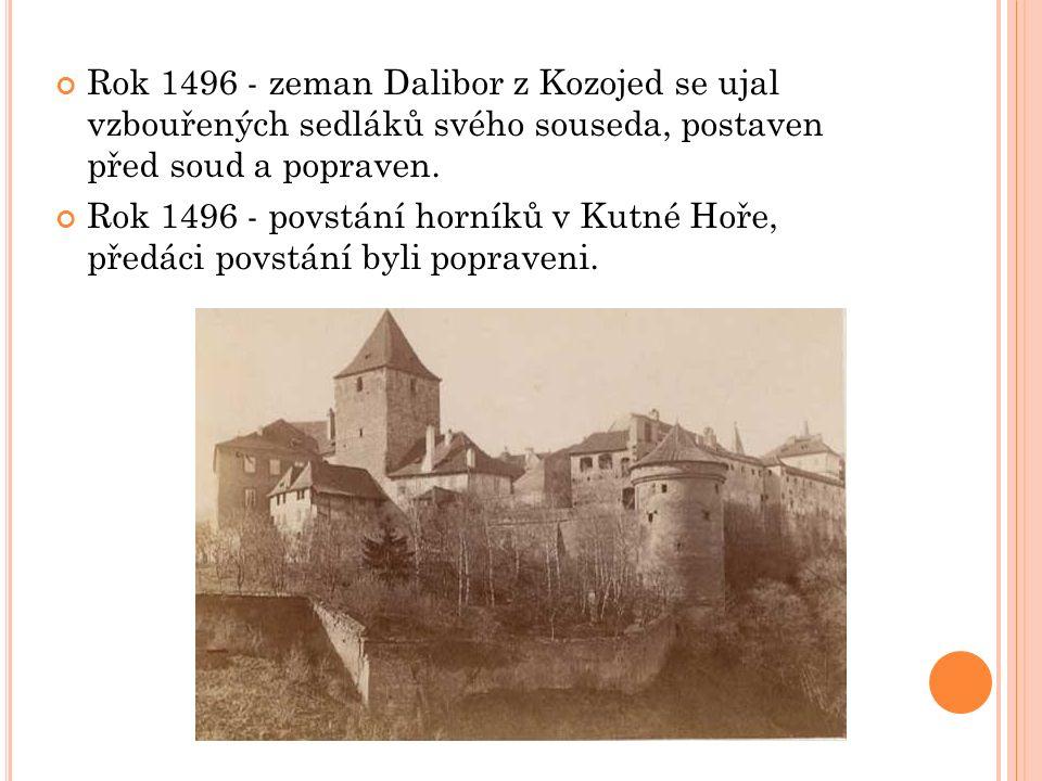 Rok 1496 - zeman Dalibor z Kozojed se ujal vzbouřených sedláků svého souseda, postaven před soud a popraven.