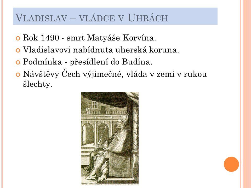 V LADISLAV – VLÁDCE V U HRÁCH Rok 1490 - smrt Matyáše Korvína.