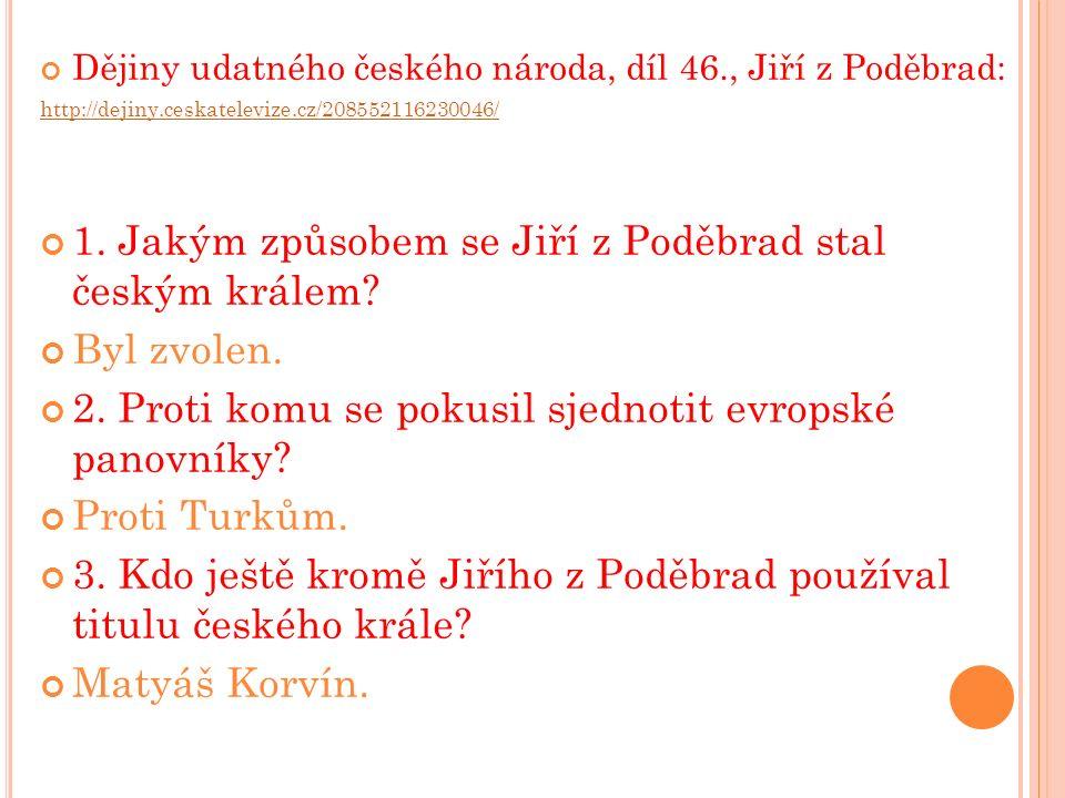 Dějiny udatného českého národa, díl 46., Jiří z Poděbrad: http://dejiny.ceskatelevize.cz/208552116230046/ 1.