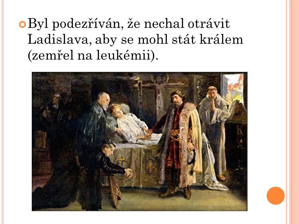 Byl podezříván, že nechal otrávit Ladislava, aby se mohl stát králem (zemřel na leukémii).