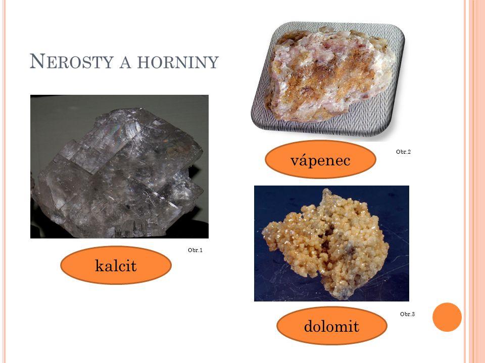 N EROSTY A HORNINY kalcit Obr.1 vápenec Obr.2 dolomit Obr.3