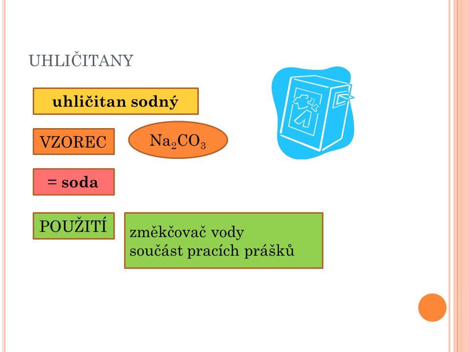 UHLIČITANY uhličitan sodný VZOREC Na 2 CO 3 POUŽITÍ změkčovač vody součást pracích prášků = soda