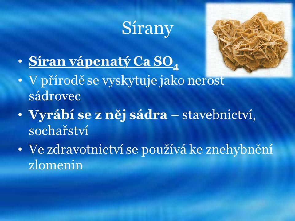 Sírany Síran vápenatý Ca SO 4 V přírodě se vyskytuje jako nerost sádrovec Vyrábí se z něj sádra – stavebnictví, sochařství Ve zdravotnictví se používá ke znehybnění zlomenin