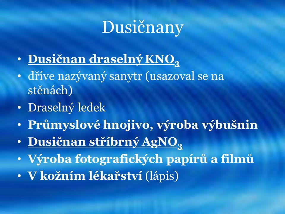Dusičnany Dusičnan draselný KNO 3 dříve nazývaný sanytr (usazoval se na stěnách) Draselný ledek Průmyslové hnojivo, výroba výbušnin Dusičnan stříbrný
