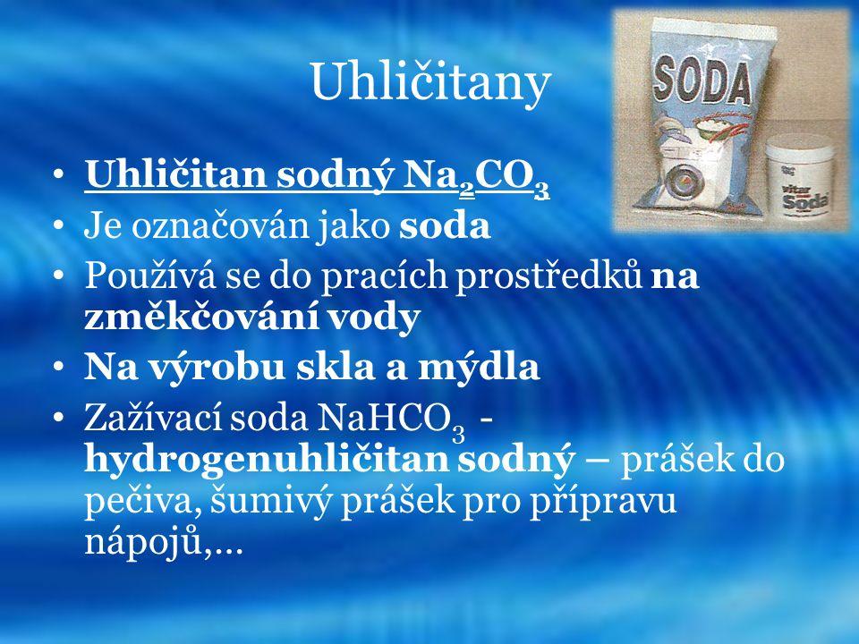 Uhličitany Uhličitan sodný Na 2 CO 3 Je označován jako soda Používá se do pracích prostředků na změkčování vody Na výrobu skla a mýdla Zažívací soda NaHCO 3 - hydrogenuhličitan sodný – prášek do pečiva, šumivý prášek pro přípravu nápojů,…