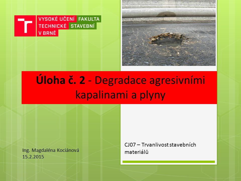 Úloha č.2 - Degradace agresivními kapalinami a plyny CJ07 – Trvanlivost stavebních materiálů Ing.