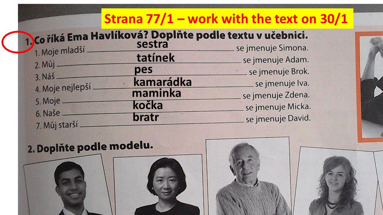 Strana 77/1 – work with the text on 30/1 sestra kamarádka tatínek maminka pes kočka bratr
