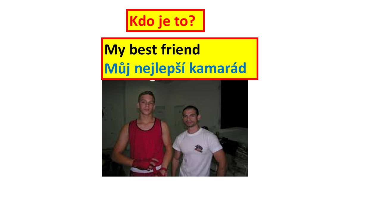 My best friend Můj nejlepší kamarád Kdo je to