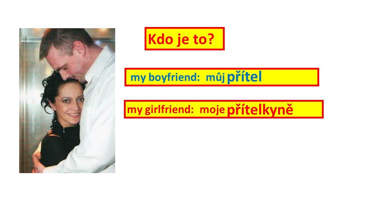 my boyfriend: můj my girlfriend: moje přítel Kdo je to přítelkyně