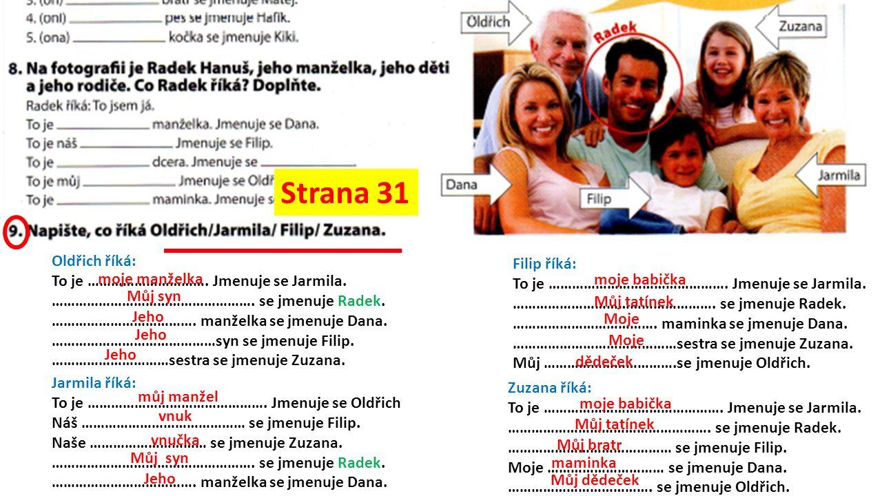 Oldřich říká: To je …………………………. Jmenuje se Jarmila.