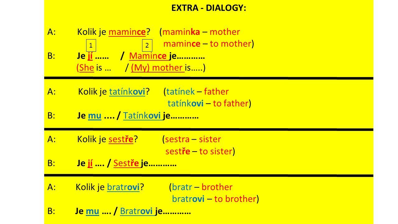 EXTRA - DIALOGY: A: Kolik je mamince.