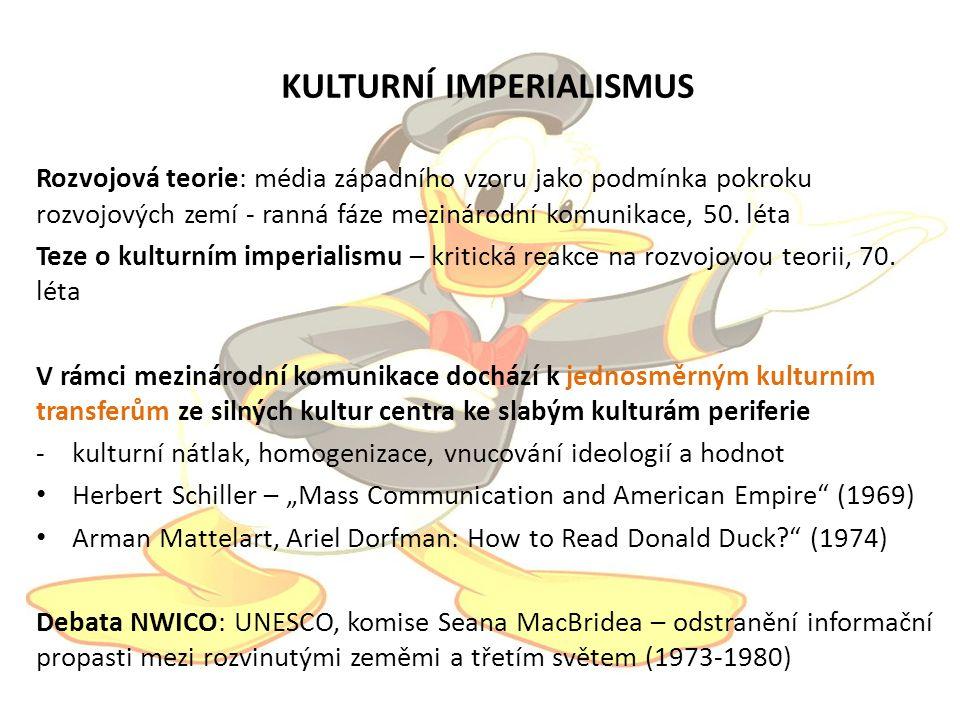 KULTURNÍ IMPERIALISMUS Rozvojová teorie: média západního vzoru jako podmínka pokroku rozvojových zemí - ranná fáze mezinárodní komunikace, 50.
