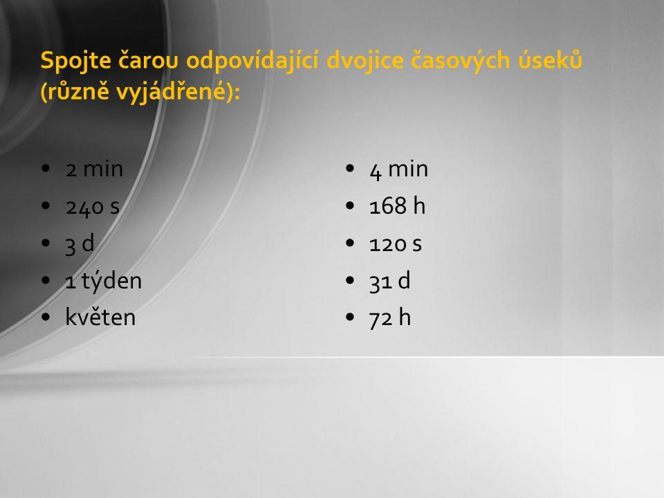 Spojte čarou odpovídající dvojice časových úseků (různě vyjádřené): 2 min 240 s 3 d 1 týden květen 4 min 168 h 120 s 31 d 72 h