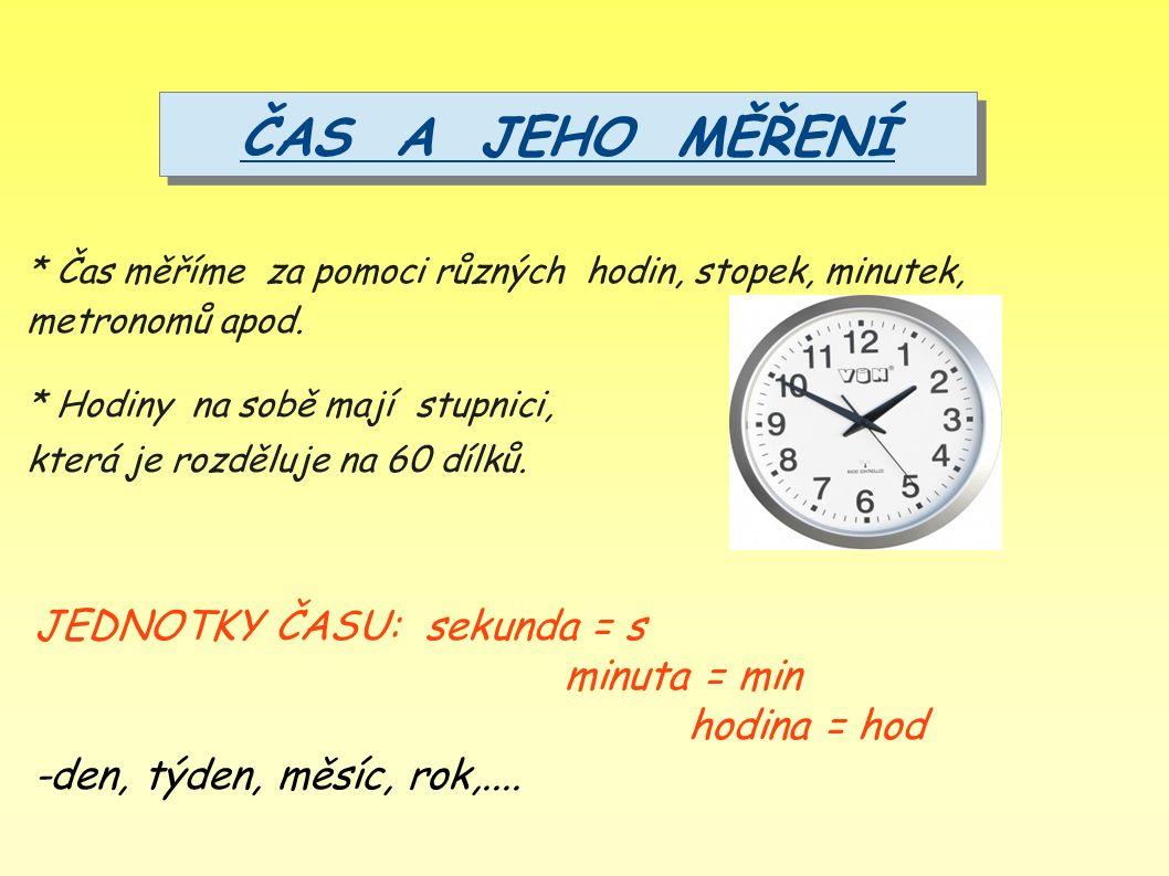 * Čas měříme za pomoci různých hodin, stopek, minutek, metronomů apod.