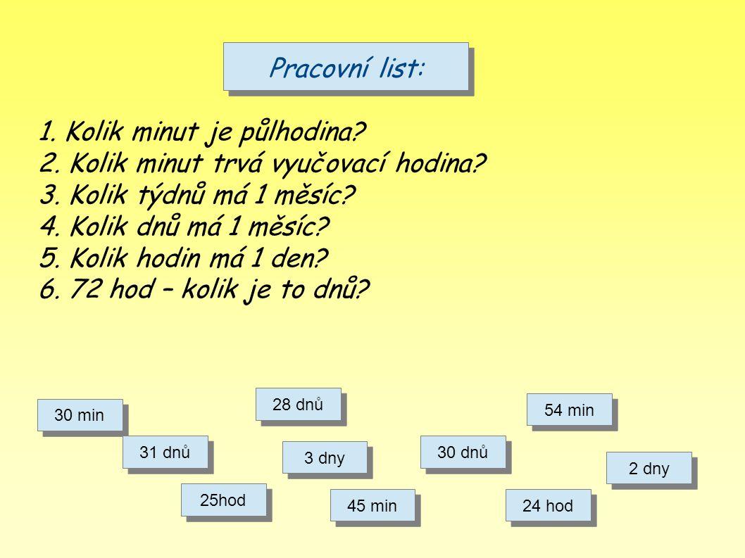 Pracovní list: 1.Kolik minut je půlhodina. 2. Kolik minut trvá vyučovací hodina.