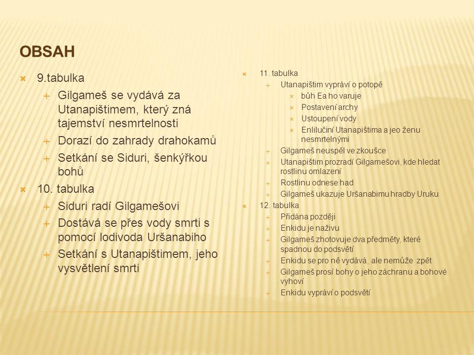 OBSAH  9.tabulka  Gilgameš se vydává za Utanapištimem, který zná tajemství nesmrtelnosti  Dorazí do zahrady drahokamů  Setkání se Siduri, šenkýřko