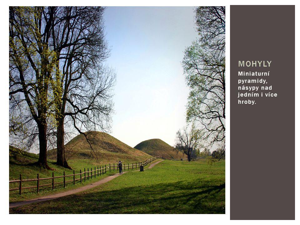 Miniaturní pyramidy, násypy nad jedním i více hroby. MOHYLY