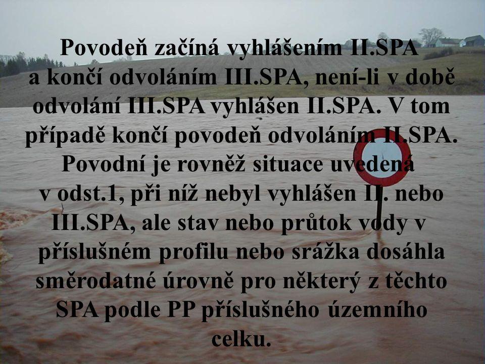 Povodeň začíná vyhlášením II.SPA a končí odvoláním III.SPA, není-li v době odvolání III.SPA vyhlášen II.SPA.