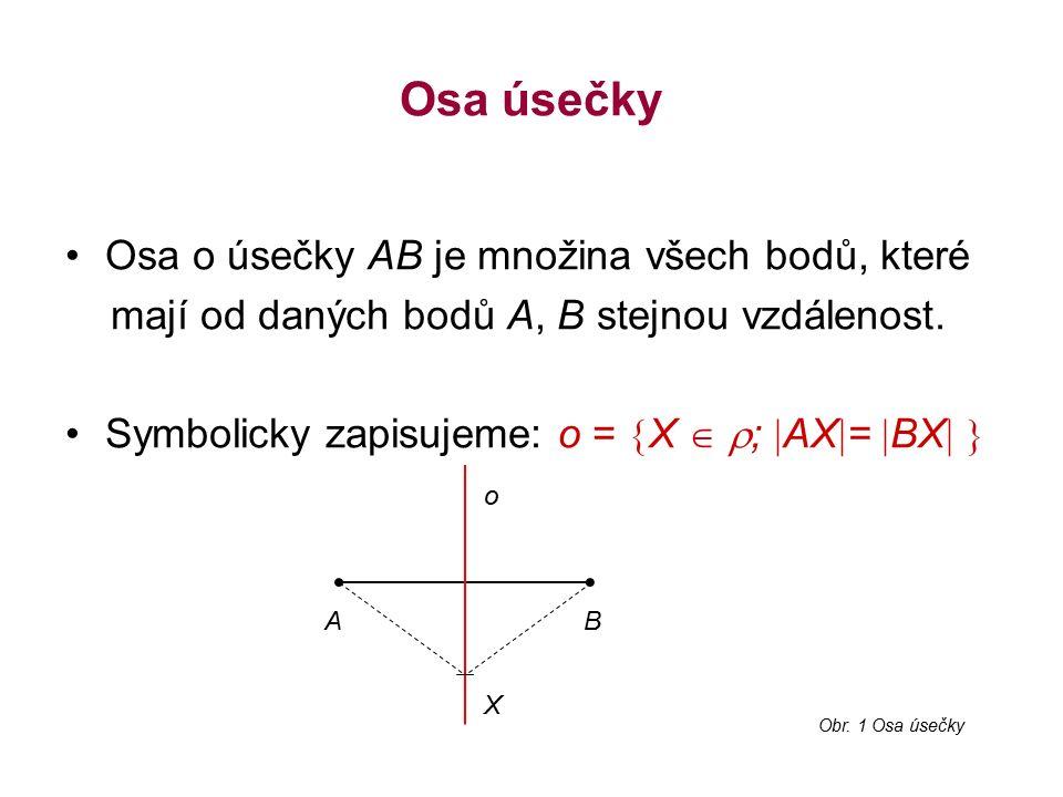 Osa úsečky Osa o úsečky AB je množina všech bodů, které mají od daných bodů A, B stejnou vzdálenost.