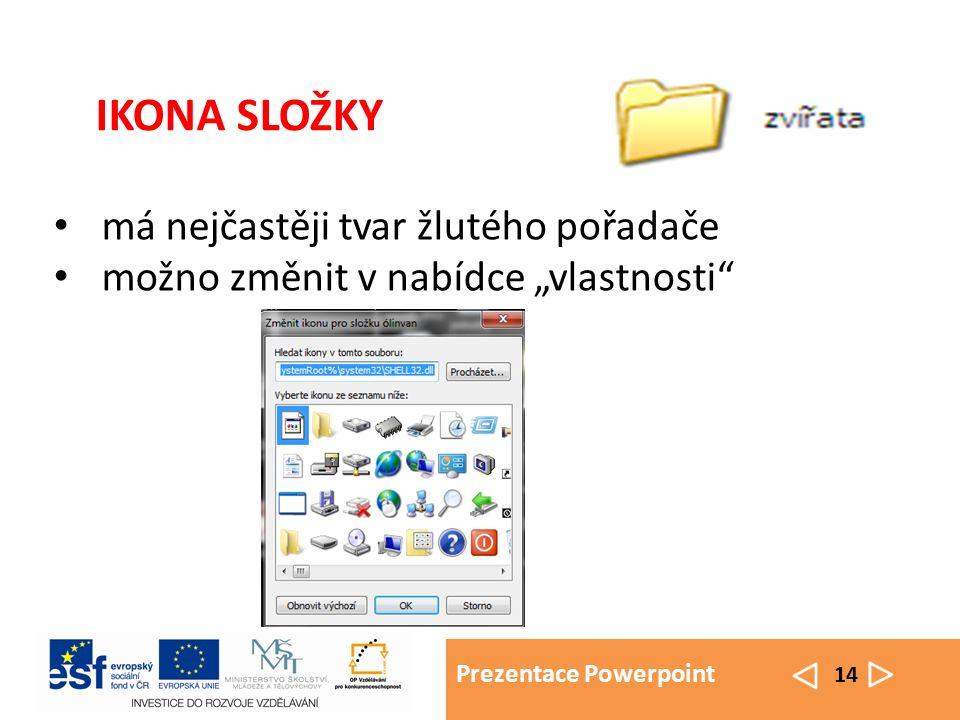 """Prezentace Powerpoint 14 má nejčastěji tvar žlutého pořadače možno změnit v nabídce """"vlastnosti IKONA SLOŽKY"""