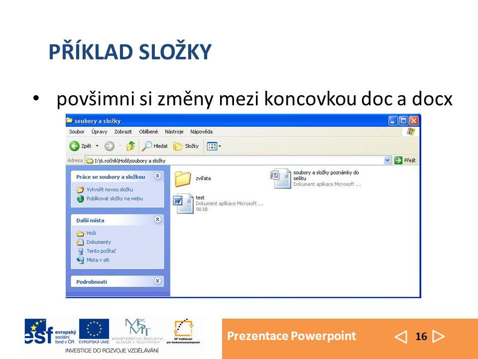 Prezentace Powerpoint 16 povšimni si změny mezi koncovkou doc a docx PŘÍKLAD SLOŽKY
