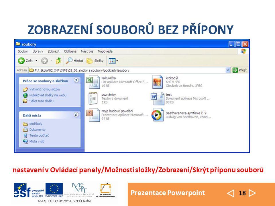 Prezentace Powerpoint 18 ZOBRAZENÍ SOUBORŮ BEZ PŘÍPONY nastavení v Ovládací panely/Možnosti složky/Zobrazení/Skrýt příponu souborů