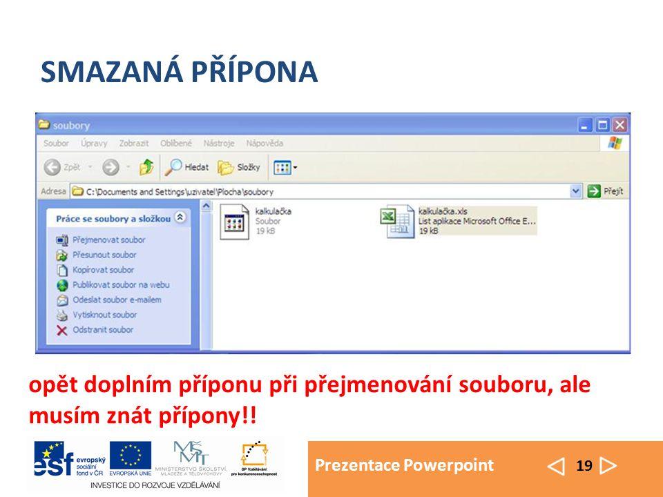 Prezentace Powerpoint 19 SMAZANÁ PŘÍPONA opět doplním příponu při přejmenování souboru, ale musím znát přípony!!
