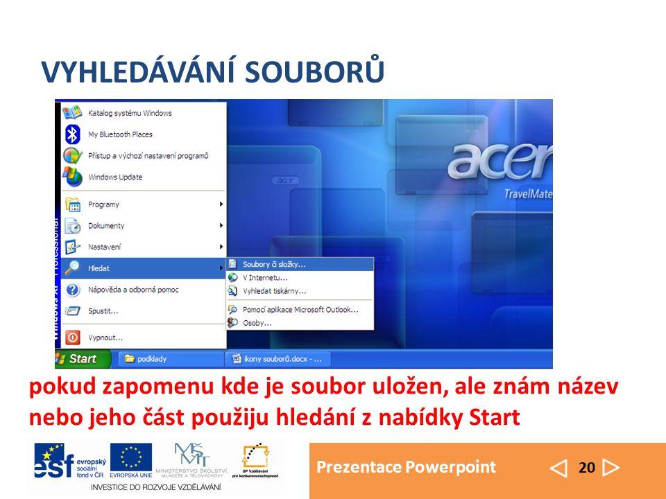 Prezentace Powerpoint 20 VYHLEDÁVÁNÍ SOUBORŮ pokud zapomenu kde je soubor uložen, ale znám název nebo jeho část použiju hledání z nabídky Start