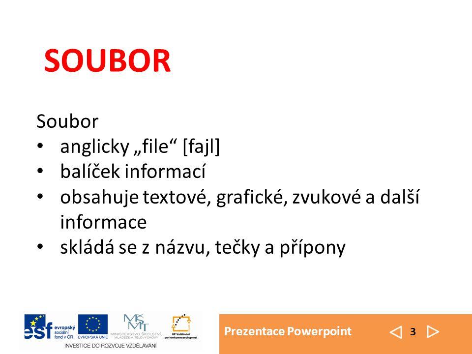 """Prezentace Powerpoint 3 SOUBOR Soubor anglicky """"file [fajl] balíček informací obsahuje textové, grafické, zvukové a další informace skládá se z názvu, tečky a přípony"""