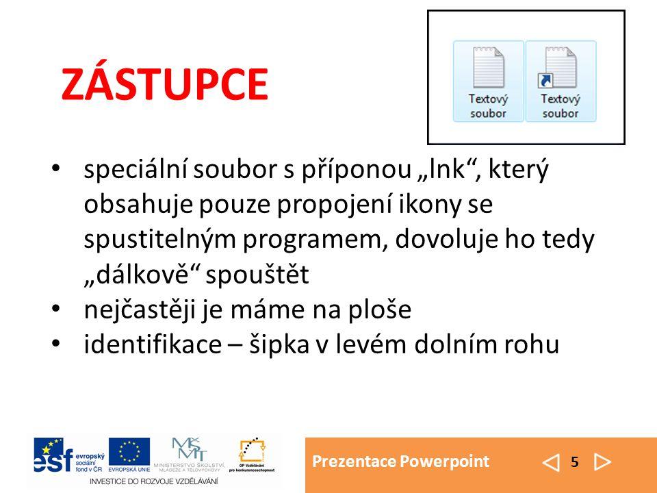 """Prezentace Powerpoint 5 ZÁSTUPCE speciální soubor s příponou """"lnk , který obsahuje pouze propojení ikony se spustitelným programem, dovoluje ho tedy """"dálkově spouštět nejčastěji je máme na ploše identifikace – šipka v levém dolním rohu"""
