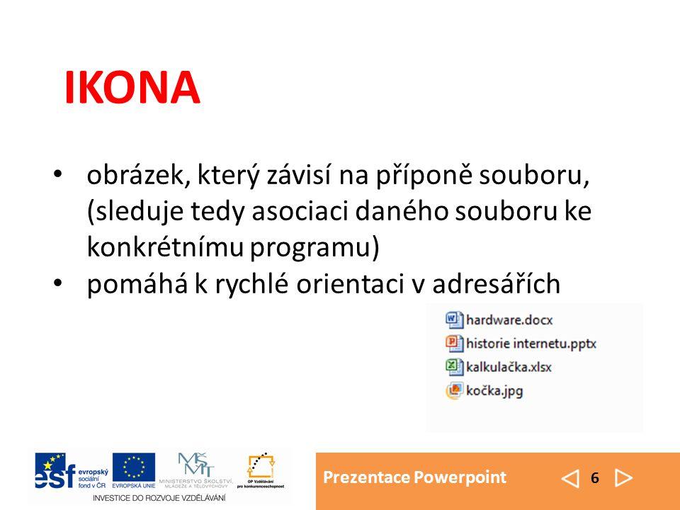 Prezentace Powerpoint 6 IKONA obrázek, který závisí na příponě souboru, (sleduje tedy asociaci daného souboru ke konkrétnímu programu) pomáhá k rychlé orientaci v adresářích