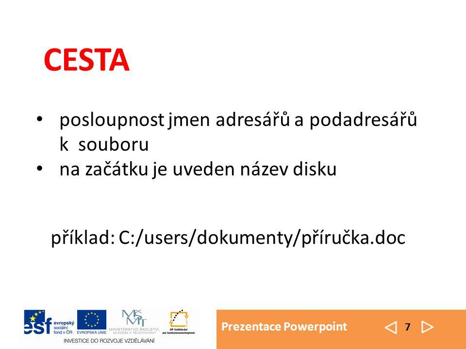 Prezentace Powerpoint 7 CESTA posloupnost jmen adresářů a podadresářů k souboru na začátku je uveden název disku příklad: C:/users/dokumenty/příručka.doc