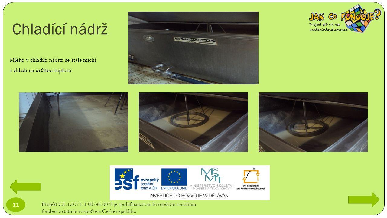 Chladící nádrž Projekt CZ.1.07/1.3.00/48.0075 je spolufinancován Evropským sociálním fondem a státním rozpo č tem Č eské republiky. 11 Mléko v chladíc