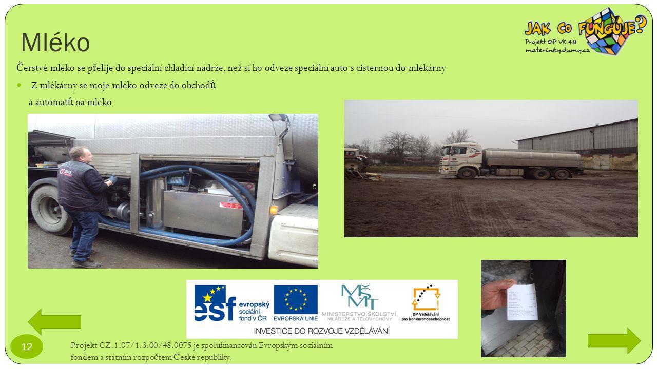 Mléko Projekt CZ.1.07/1.3.00/48.0075 je spolufinancován Evropským sociálním fondem a státním rozpo č tem Č eské republiky. 12 Č erstvé mléko se p ř el