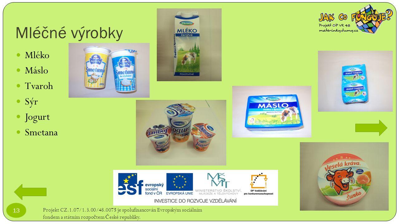 Mléčné výrobky Projekt CZ.1.07/1.3.00/48.0075 je spolufinancován Evropským sociálním fondem a státním rozpo č tem Č eské republiky. 13 Mléko Máslo Tva