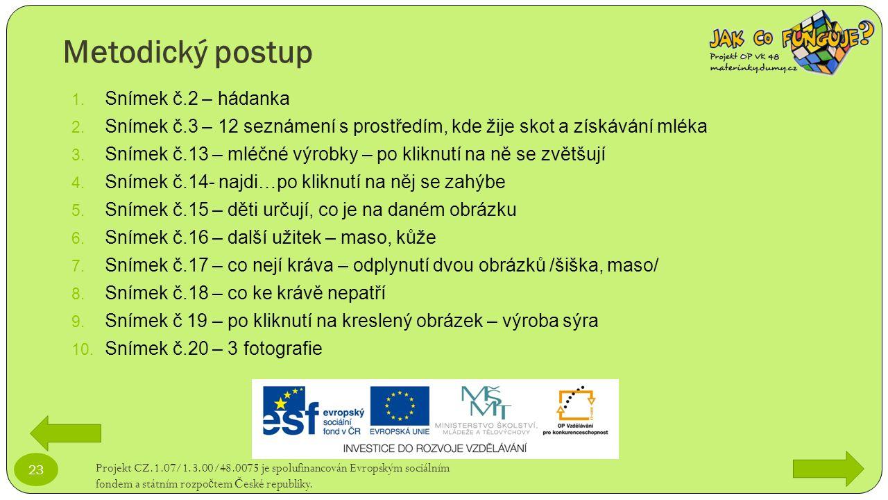 Metodický postup Projekt CZ.1.07/1.3.00/48.0075 je spolufinancován Evropským sociálním fondem a státním rozpo č tem Č eské republiky. 23 1. Snímek č.2