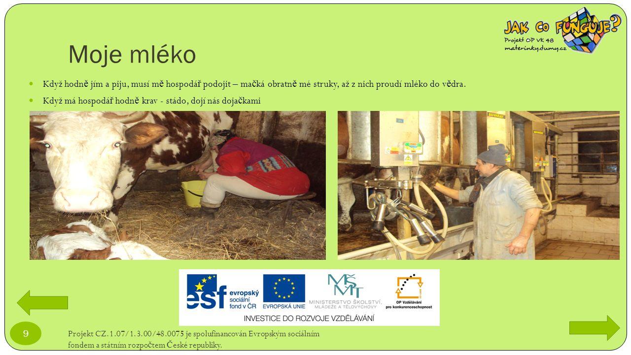 Moje mléko Projekt CZ.1.07/1.3.00/48.0075 je spolufinancován Evropským sociálním fondem a státním rozpo č tem Č eské republiky. 9 Když hodn ě jím a pi