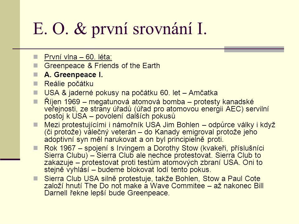 E. O. & první srovnání I. První vlna – 60. léta: Greenpeace & Friends of the Earth A. Greenpeace I. Reálie počátku USA & jaderné pokusy na počátku 60.