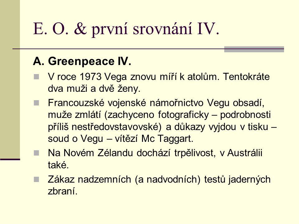 E. O. & první srovnání IV. A.Greenpeace IV. V roce 1973 Vega znovu míří k atolům. Tentokráte dva muži a dvě ženy. Francouzské vojenské námořnictvo Veg