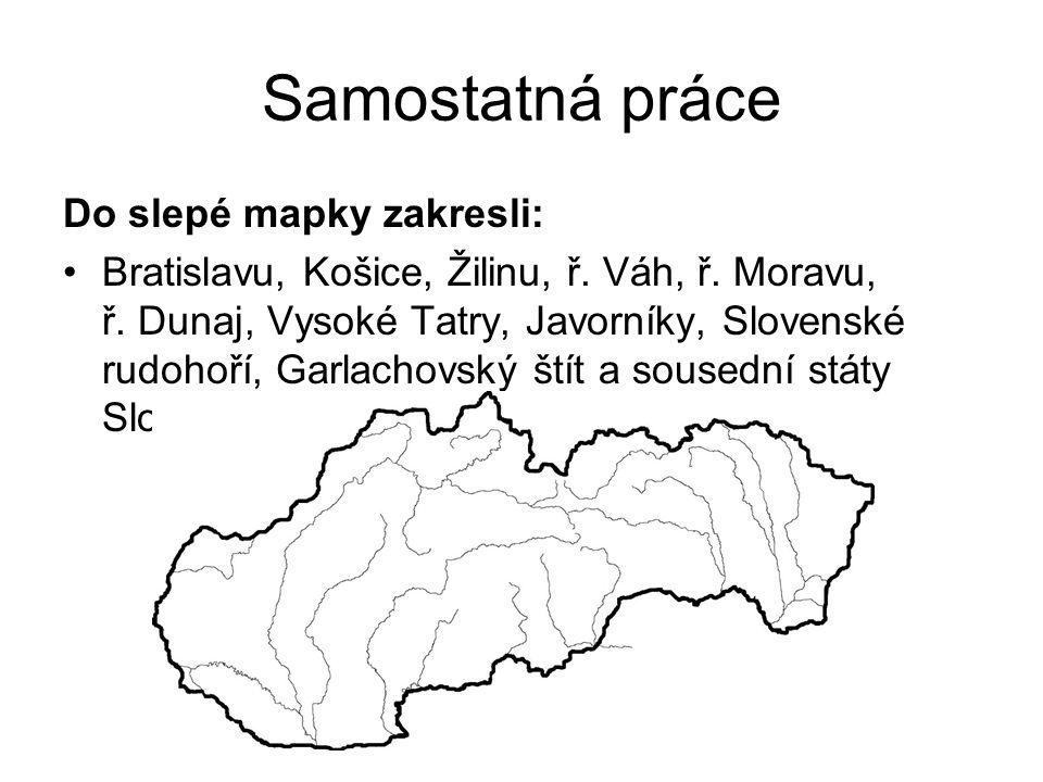 Samostatná práce Do slepé mapky zakresli: Bratislavu, Košice, Žilinu, ř.